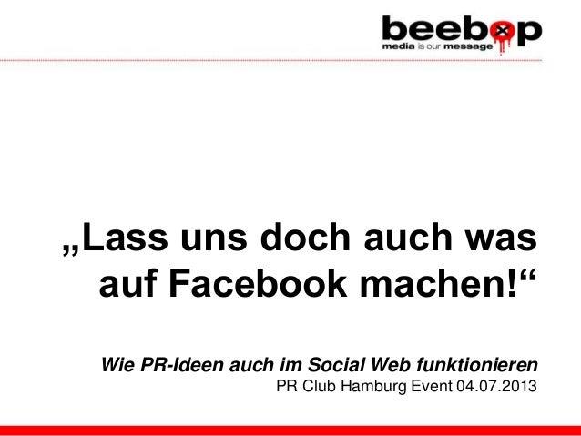 """""""Lass uns doch auch was auf Facebook machen!"""" Wie PR-Ideen auch im Social Web funktionieren PR Club Hamburg Event 04.07.20..."""