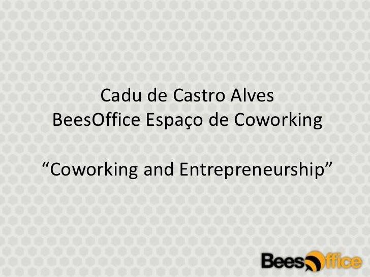 """Cadu de Castro AlvesBeesOfficeEspaço de Coworking""""Coworking and Entrepreneurship""""<br />"""