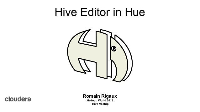 Hive Editor in Hue  Romain Rigaux Hadoop World 2013 Hive Meetup