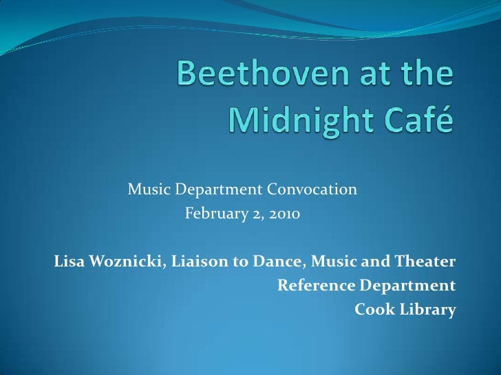 Beethoven at the Midnight Café<br />Music Department Convocation<br />February 2, 2010<br />Lisa Woznicki, Liaison to Danc...