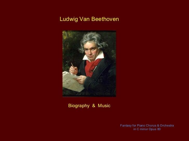 Ludwig Van Beethoven  Biography & Music                       Fantasy for Piano Chorus & Orchestra                        ...