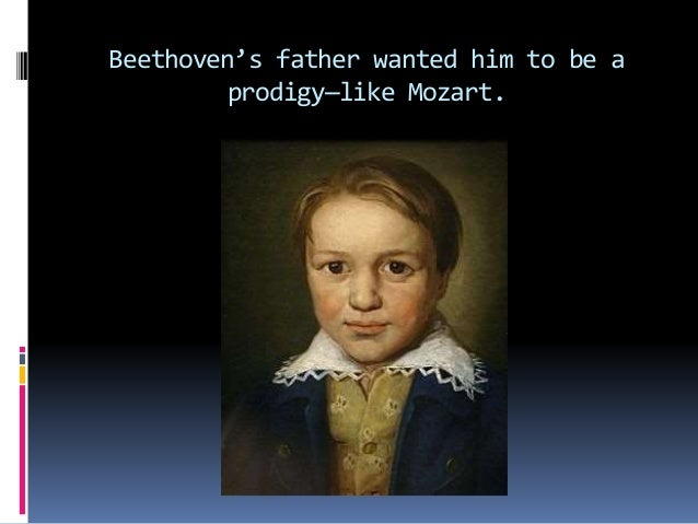 Beethoven's father wanted him to be a prodigy—like Mozart.