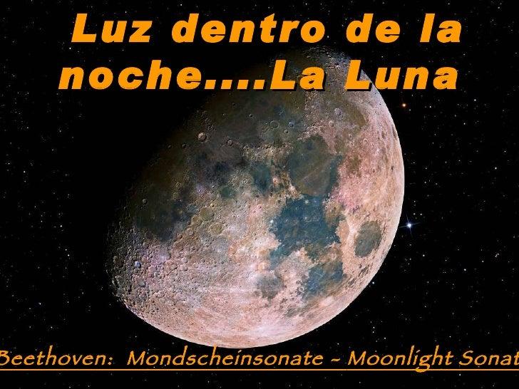 Luz dentro de la noche....La Luna Beethoven:  Mondscheinsonate -  Moonlight Sonata