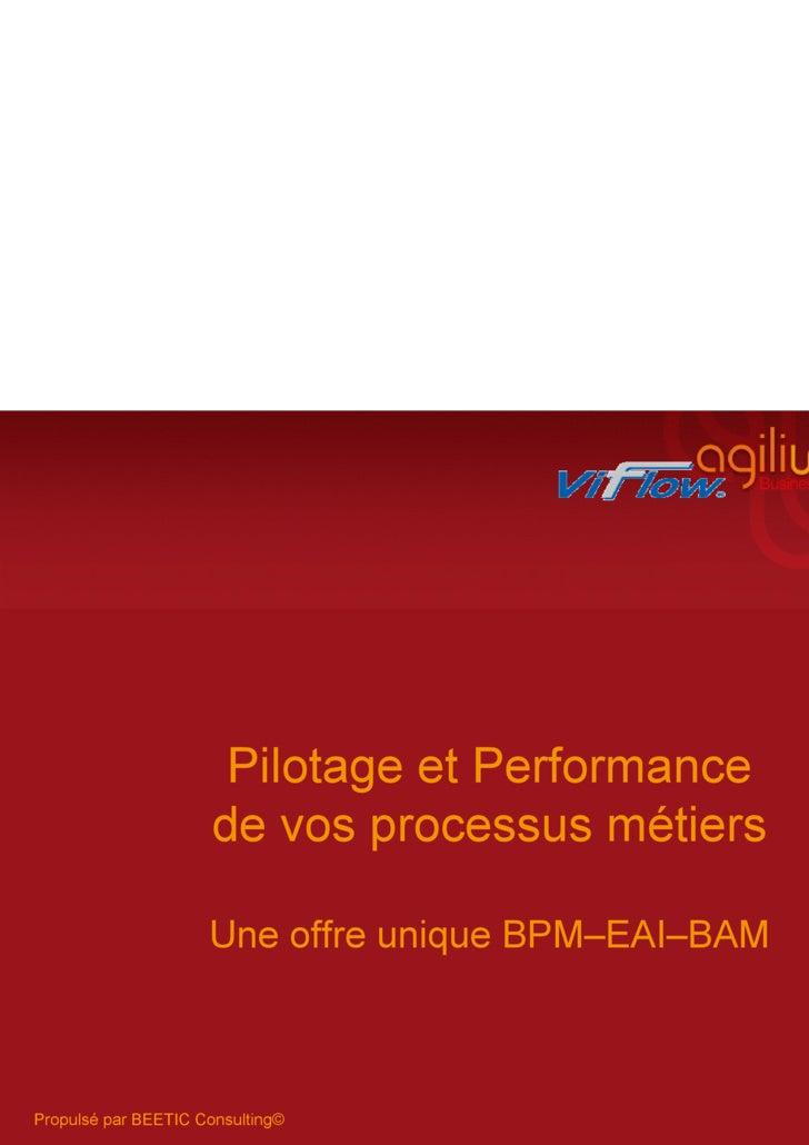Pilotage et Performance pour vos processus métiers Une offre unique BPM–EAI–BAM