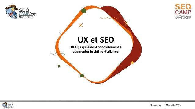Marseille 2019#seocamp UX et SEO 10 Tips qui aident concrètement à augmenter le chiffre d'affaires.