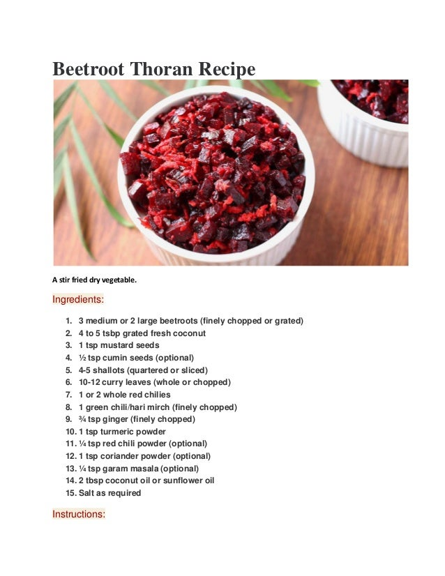 Beetroot Thoran Recipe A stir fried dry vegetable. Ingredients: 1. 3 medium or 2 large beetroots (finely chopped or grated...