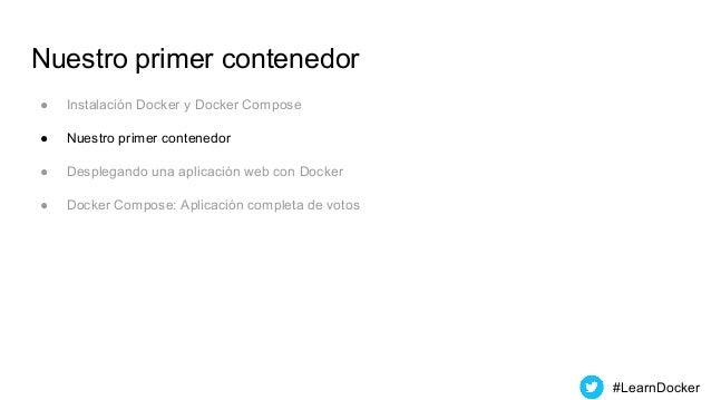 Nuestro primer contenedor ● Instalación Docker y Docker Compose ● Nuestro primer contenedor ● Desplegando una aplicación w...