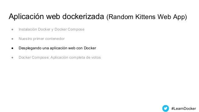 Aplicación web dockerizada (Random Kittens Web App) ● Instalación Docker y Docker Compose ● Nuestro primer contenedor ● De...