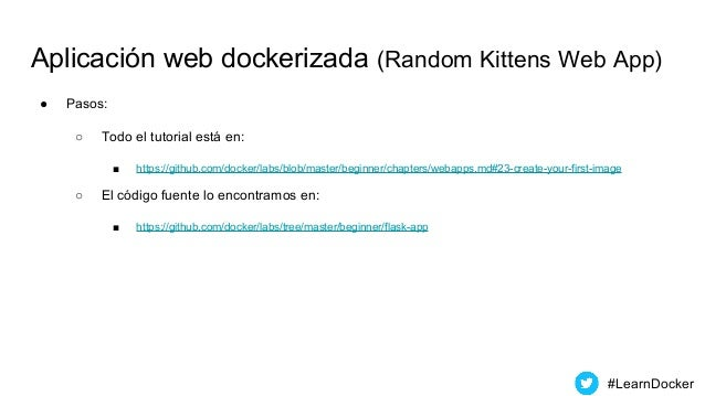 Aplicación web dockerizada (Random Kittens Web App) ● Pasos: ○ Todo el tutorial está en: ■ https://github.com/docker/labs/...