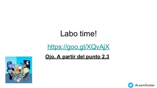 Labo time! https://goo.gl/XQvAjX #LearnDocker Ojo. A partir del punto 2.3