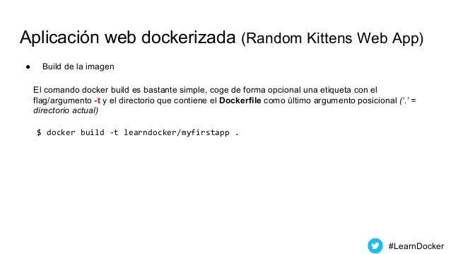Aplicación web dockerizada (Random Kittens Web App) ● Build de la imagen #LearnDocker El comando docker build es bastante ...