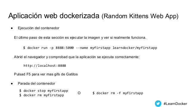 Aplicación web dockerizada (Random Kittens Web App) ● Ejecución del contenedor #LearnDocker El último paso de esta sección...