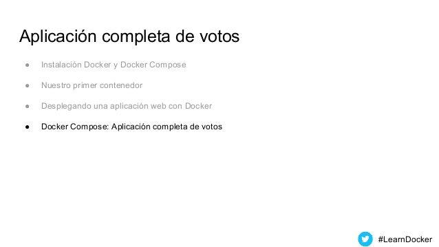 Aplicación completa de votos ● Instalación Docker y Docker Compose ● Nuestro primer contenedor ● Desplegando una aplicació...
