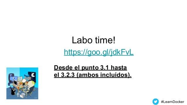 Labo time! https://goo.gl/jdkFvL #LearnDocker Desde el punto 3.1 hasta el 3.2.3 (ambos incluídos).