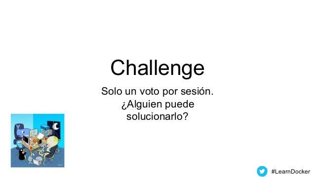Challenge #LearnDocker Solo un voto por sesión. ¿Alguien puede solucionarlo?