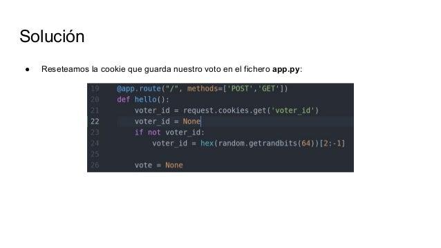Solución ● Reseteamos la cookie que guarda nuestro voto en el fichero app.py: