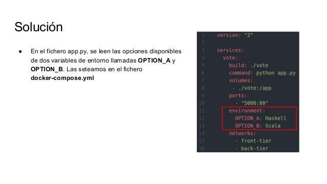 Solución ● En el fichero app.py, se leen las opciones disponibles de dos variables de entorno llamadas OPTION_A y OPTION_B...
