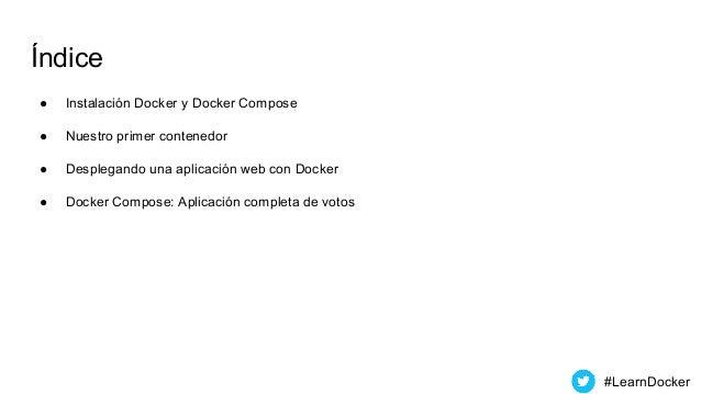 Índice ● Instalación Docker y Docker Compose ● Nuestro primer contenedor ● Desplegando una aplicación web con Docker ● Doc...