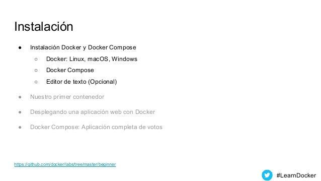 Instalación ● Instalación Docker y Docker Compose ○ Docker: Linux, macOS, Windows ○ Docker Compose ○ Editor de texto (Opci...