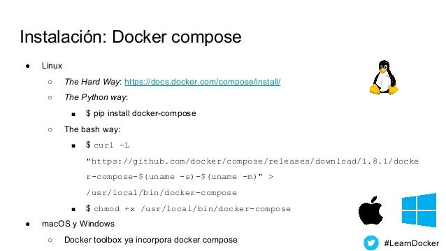 Instalación: Docker compose ● Linux ○ The Hard Way: https://docs.docker.com/compose/install/ ○ The Python way: ■ $ pip ins...