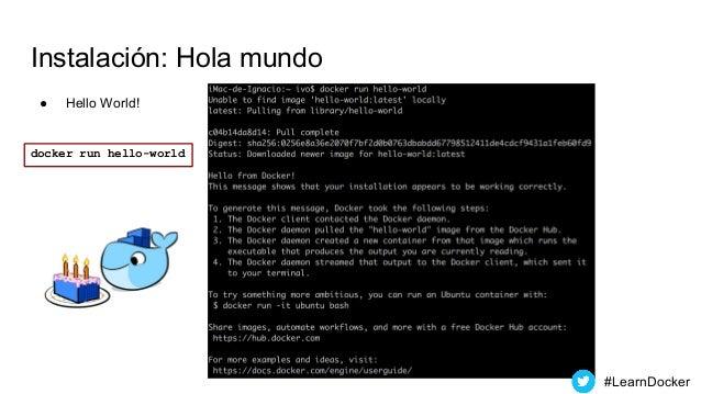 Instalación: Hola mundo ● Hello World! docker run hello-world #LearnDocker