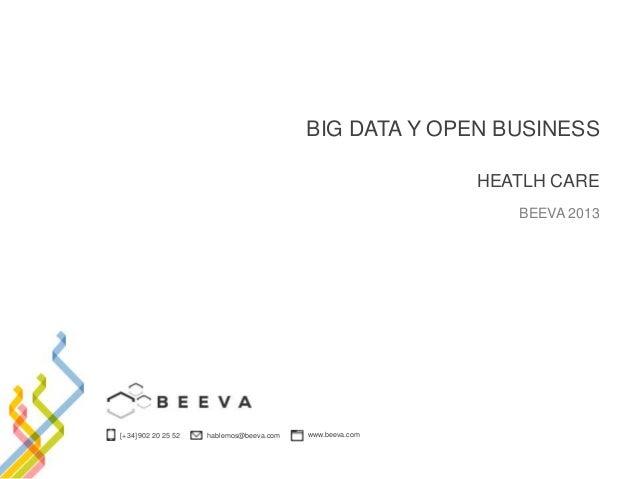 BIG DATA Y OPEN BUSINESS HEATLH CARE BEEVA 2013  [+34] 902 20 25 52  hablemos@beeva.com  www.beeva.com