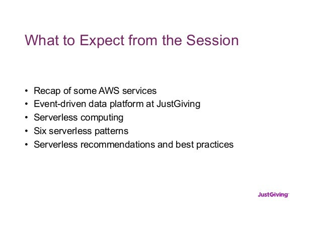 What to Expect from the Session • Recap of some AWS services • Event-driven data platform at JustGiving • Serverless compu...