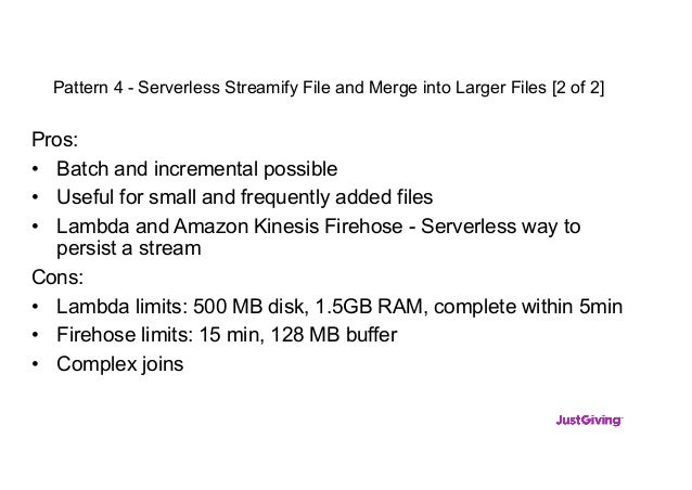 Pattern 4 - Serverless Streamify File and Merge into Larger Files [2 of 2] Pros: • Batch and incremental possible • Useful...