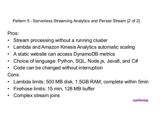 Pattern 5 - Serverless Streaming Analytics and Persist Stream [2 of 2] Pros: • Stream processing without a running cluster...