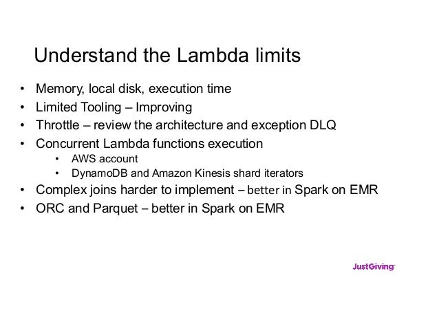 Understand the Lambda limits • Memory, local disk, execution time • Limited Tooling – Improving • Throttle – review the ar...