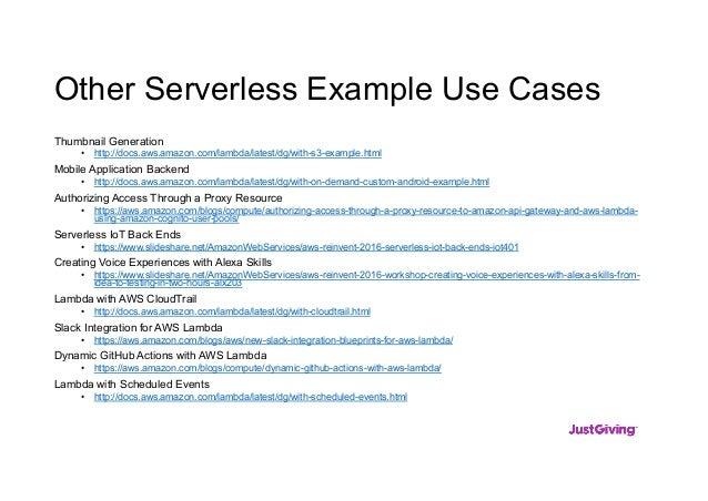 Other Serverless Example Use Cases Thumbnail Generation • http://docs.aws.amazon.com/lambda/latest/dg/with-s3-example.html...