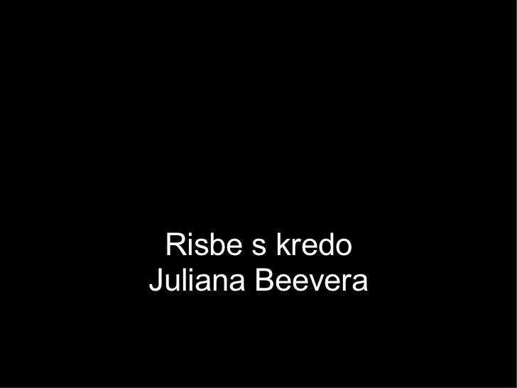 Risbe s kredo Juliana Beevera