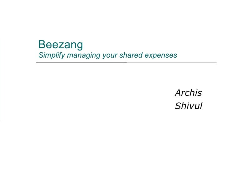 Beezang  Simplify managing your shared expenses Archis Shivul