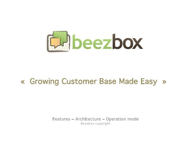 «Growing Customer Base Made Easy»           Features – Architecture – Operation mode                     Beezbox copyrig...