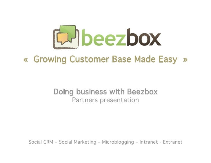 «Growing Customer Base Made Easy»              Doing business with Beezbox                     Partners presentation    ...