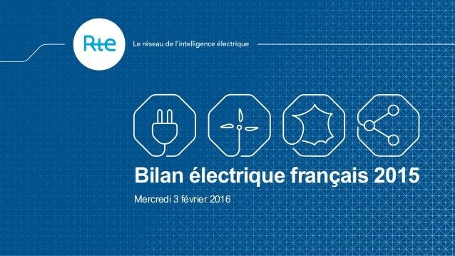 Bilan électrique français 2015 Mercredi 3 février 2016