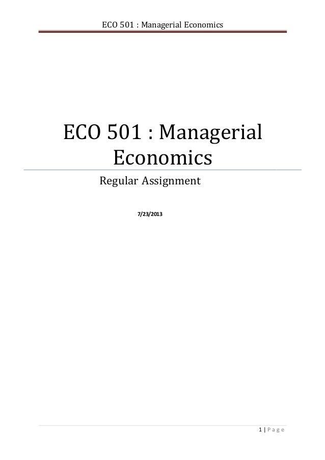 ECO 501 : Managerial Economics 1 | P a g e ECO 501 : Managerial Economics Regular Assignment 7/23/2013