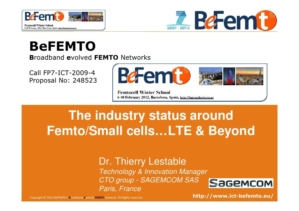 WINTER SCHOOL BeFEMTO Broadband evolved FEMTO Networks Call FP7-ICT-2009-4 Proposal No: 248523                The industry...