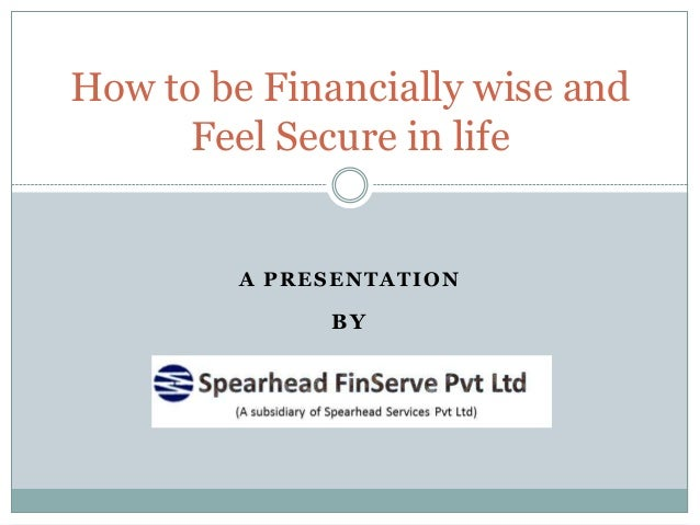 A PRESENTATIONBYHow to be Financially wise andFeel Secure in life
