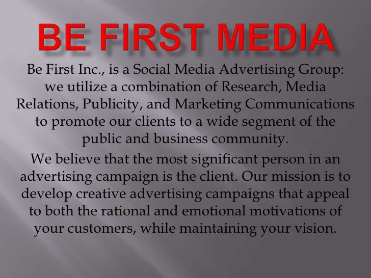 Be first media<br />Be First Inc., is a Social Media Advertising Group: we utilize a combination of Research, Media Relati...