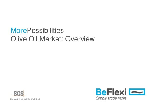 BEFLEXI in co-operation with SGS MorePossibilities Olive Oil Market: Overview