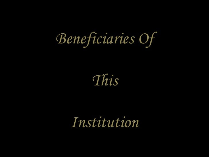Beneficiaries Of This Institution