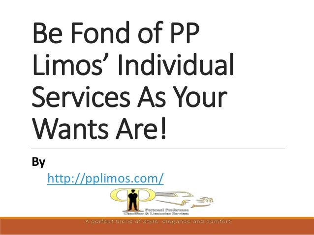 Be Fond of PP Limos' Individual Services As Your Wants Are! By http://pplimos.com/