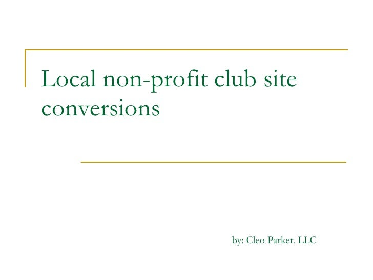 Local non-profit club site conversions                       by: Cleo Parker. LLC