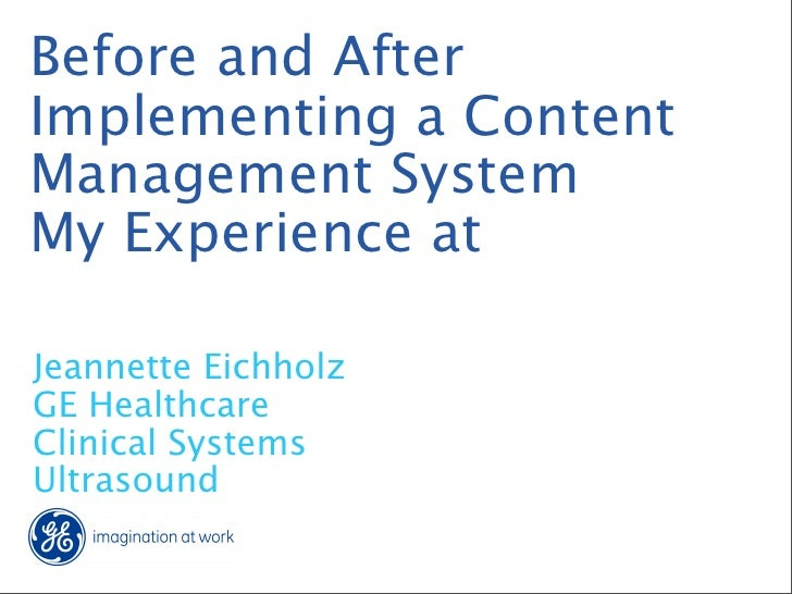 Before and After Implementing a Content Management System My Experience at  Jeannette Eichholz GE Healthcare Clinical Syst...