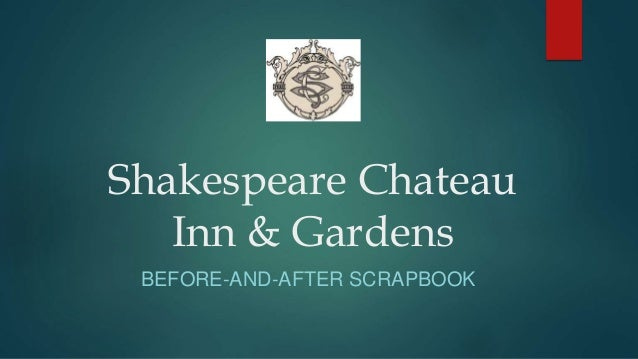 Shakespeare Chateau Inn & Gardens BEFORE-AND-AFTER SCRAPBOOK