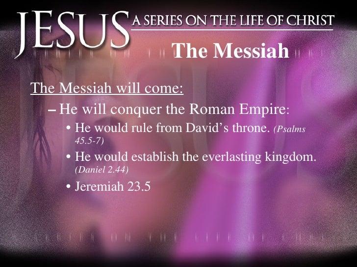 The Messiah <ul><li>The Messiah will come: </li></ul><ul><ul><li>He will conquer the Roman Empire : </li></ul></ul><ul><ul...