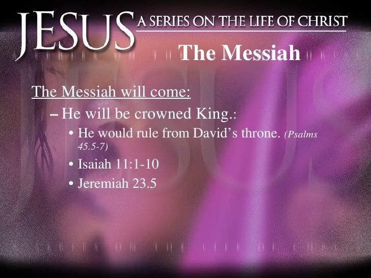 The Messiah <ul><li>The Messiah will come: </li></ul><ul><ul><li>He will be crowned King. : </li></ul></ul><ul><ul><ul><li...