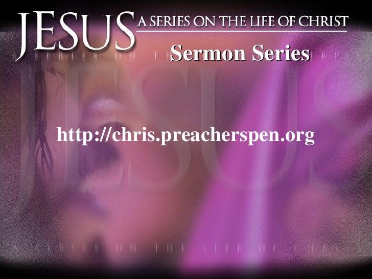 <ul><li>http://chris.preacherspen.org </li></ul>Sermon Series