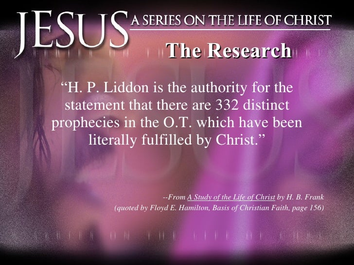 """The Research <ul><li>"""" H. P. Liddon is the authority for the statement that there are 332 distinct prophecies in the O.T. ..."""